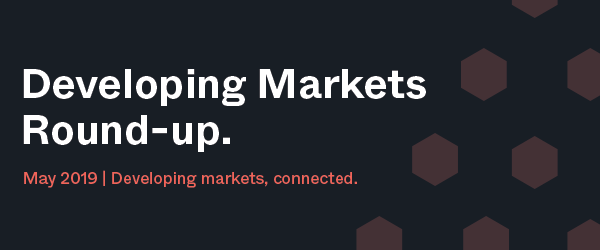 Developing Markets Round-up | May 2019