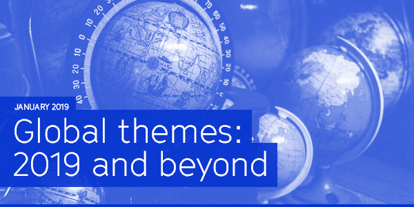 January 2019 | Global themes: 2019 and beyond